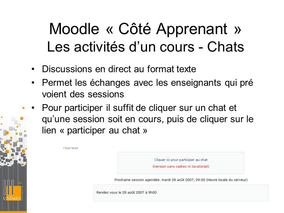 Moodle « Côté Apprenant » Les activités dun cours - Chats Discussions en direct au format texte Permet les échanges avec les enseignants qui pré voien