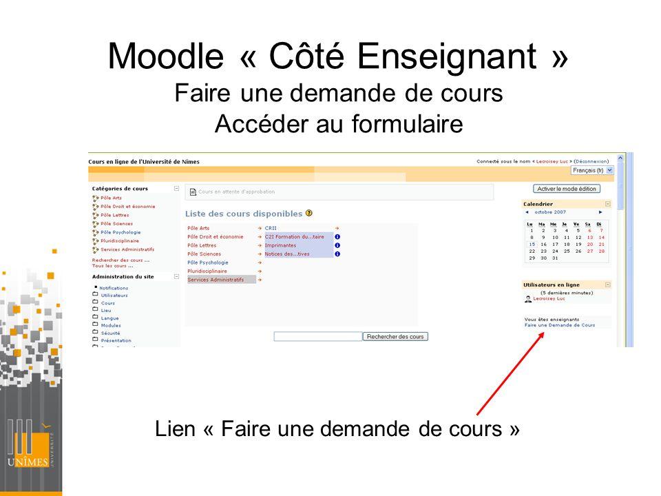 Moodle « Côté Enseignant » Faire une demande de cours Accéder au formulaire Lien « Faire une demande de cours »