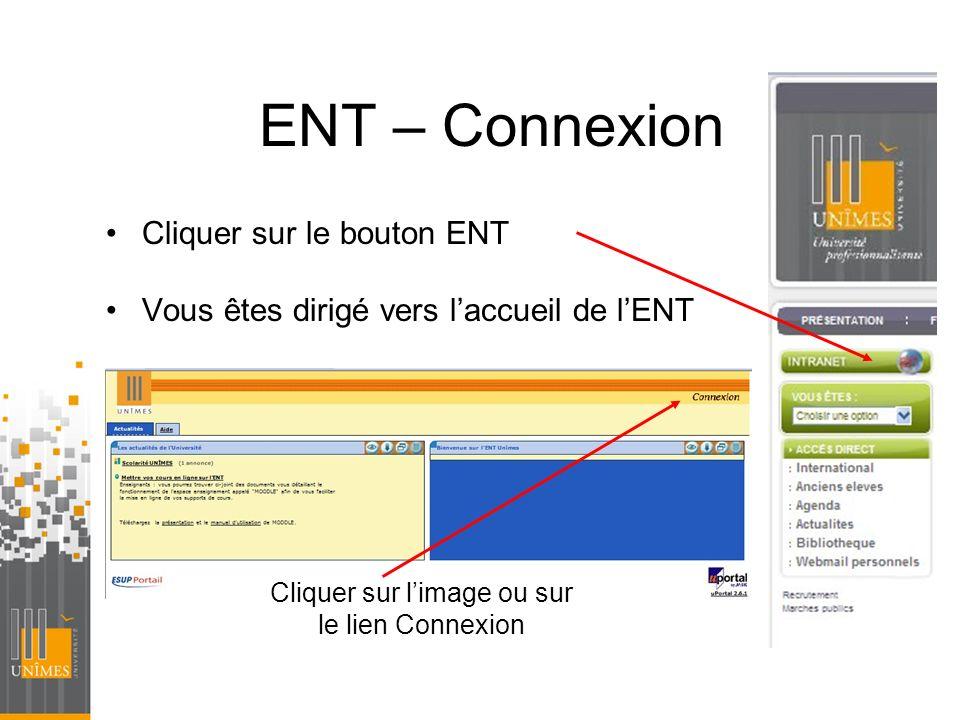 ENT – Connexion Cliquer sur le bouton ENT Vous êtes dirigé vers laccueil de lENT Cliquer sur limage ou sur le lien Connexion