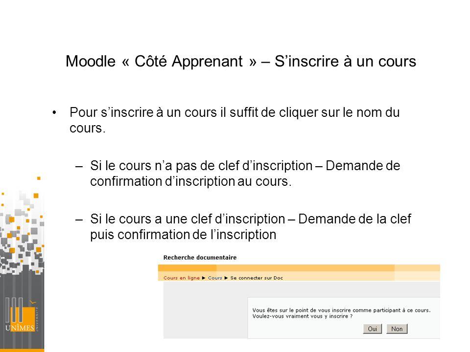 Moodle « Côté Apprenant » – Sinscrire à un cours Pour sinscrire à un cours il suffit de cliquer sur le nom du cours. –Si le cours na pas de clef dinsc