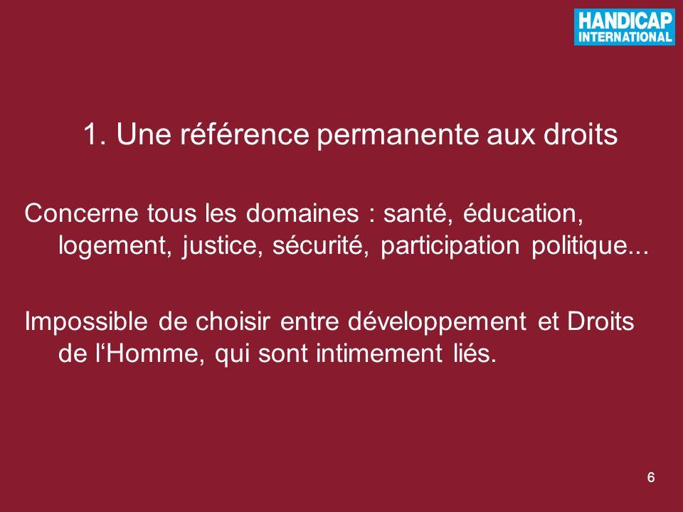 6 1.Une référence permanente aux droits Concerne tous les domaines : santé, éducation, logement, justice, sécurité, participation politique...