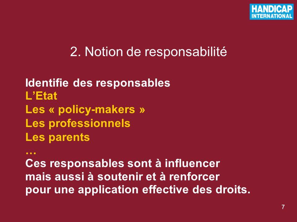 7 2. Notion de responsabilité Identifie des responsables LEtat Les « policy-makers » Les professionnels Les parents … Ces responsables sont à influenc
