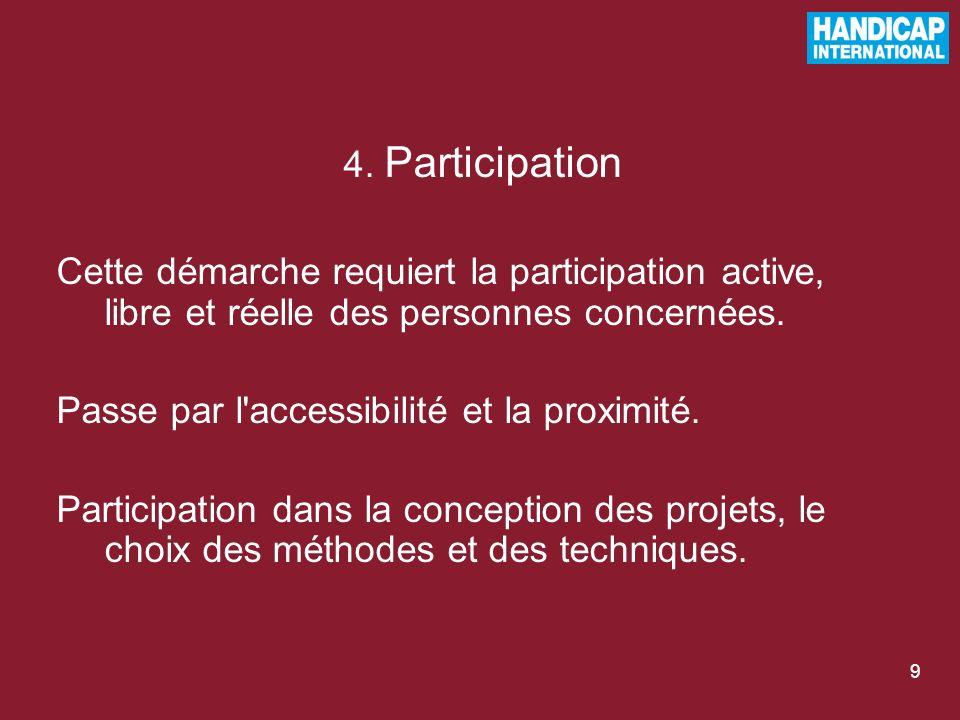 9 4. Participation Cette démarche requiert la participation active, libre et réelle des personnes concernées. Passe par l'accessibilité et la proximit