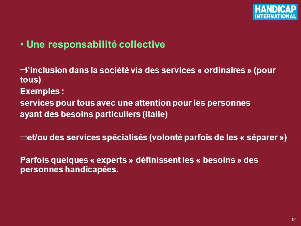 11 5 - Le handicap est un problème de société Les personnes handicapées font partie de la société. Une attention doit être portée à leur inclusion dan