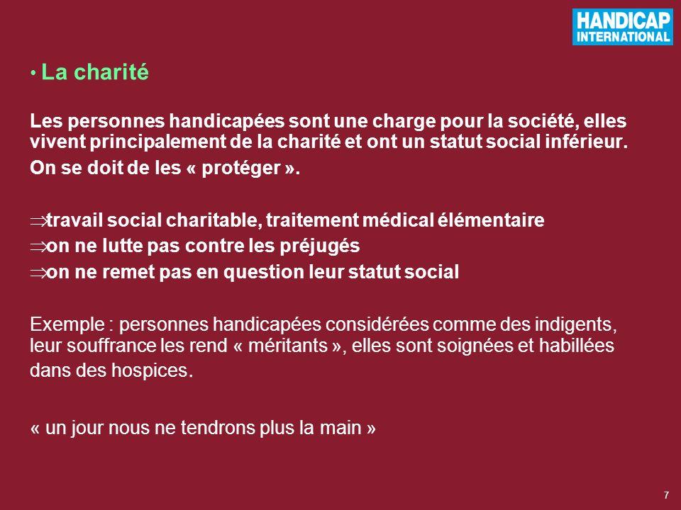 7 La charité Les personnes handicapées sont une charge pour la société, elles vivent principalement de la charité et ont un statut social inférieur.