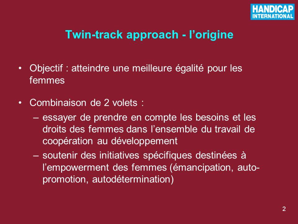 2 Twin-track approach - lorigine Objectif : atteindre une meilleure égalité pour les femmes Combinaison de 2 volets : –essayer de prendre en compte le
