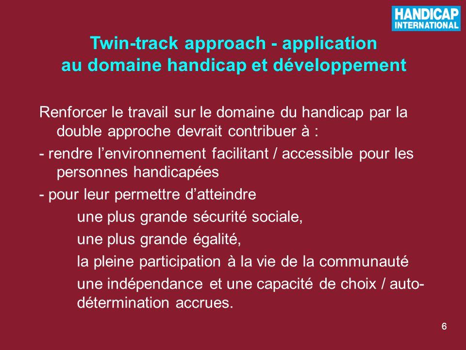 6 Renforcer le travail sur le domaine du handicap par la double approche devrait contribuer à : - rendre lenvironnement facilitant / accessible pour l