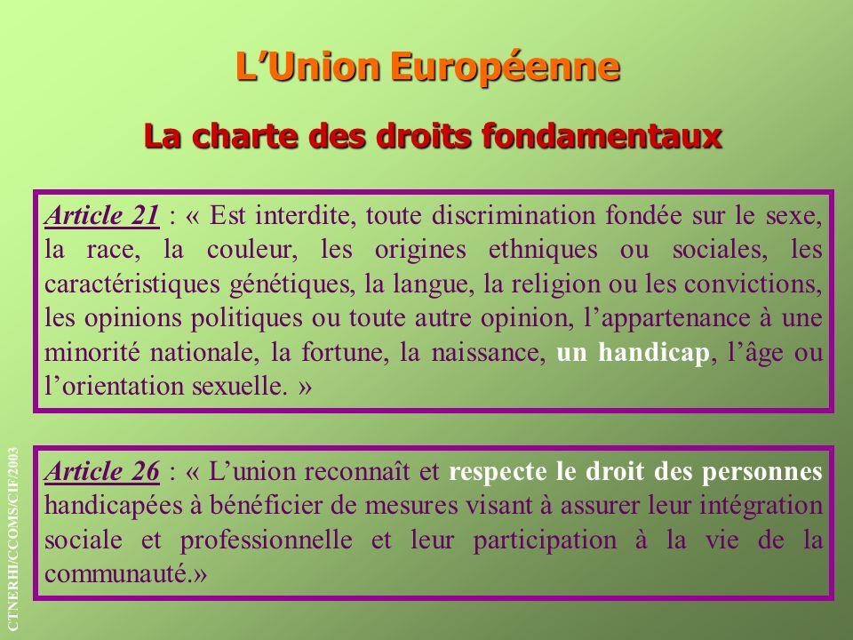 LUnion Européenne La charte des droits fondamentaux Article 21 : « Est interdite, toute discrimination fondée sur le sexe, la race, la couleur, les or