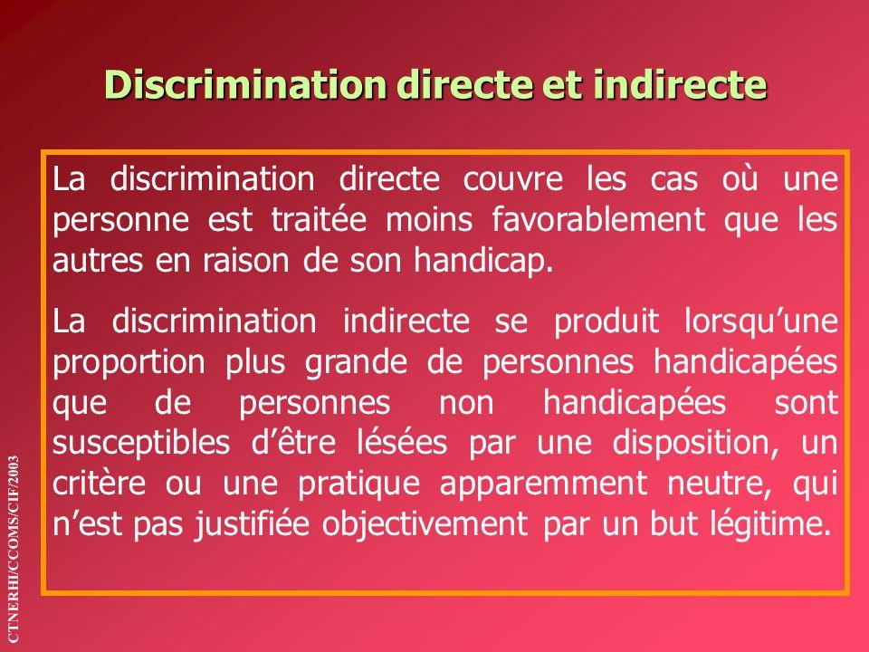 Discrimination directe et indirecte La discrimination directe couvre les cas où une personne est traitée moins favorablement que les autres en raison