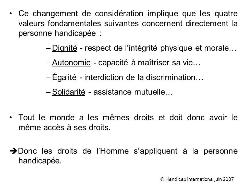 © Handicap International juin 2007 Ce changement de considération implique que les quatre valeurs fondamentales suivantes concernent directement la pe