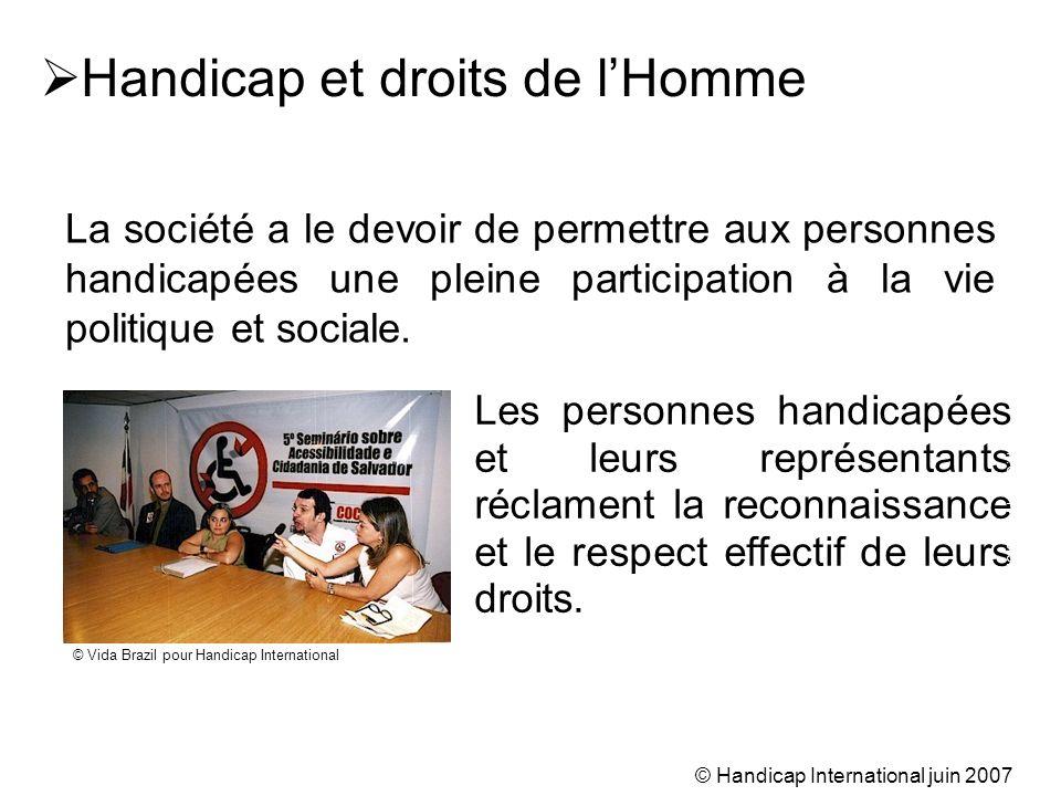 © Handicap International juin 2007 Handicap et droits de lHomme Les personnes handicapées et leurs représentants réclament la reconnaissance et le res