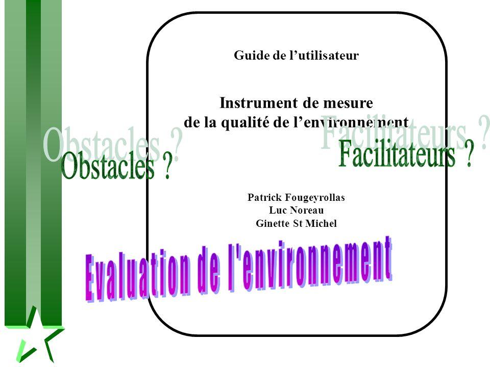 Guide de lutilisateur Instrument de mesure de la qualité de lenvironnement Patrick Fougeyrollas Luc Noreau Ginette St Michel