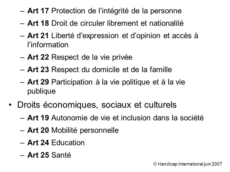 © Handicap International juin 2007 La réalisation progressive : Pour les droits économiques, sociaux et culturels, les Etats peuvent se prévaloir de ressources limitées pour ne pas assurer immédiatement la mise en œuvre de ces droits.