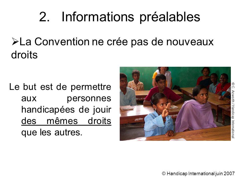 © Handicap International juin 2007 2.Informations préalables Le but est de permettre aux personnes handicapées de jouir des mêmes droits que les autres.