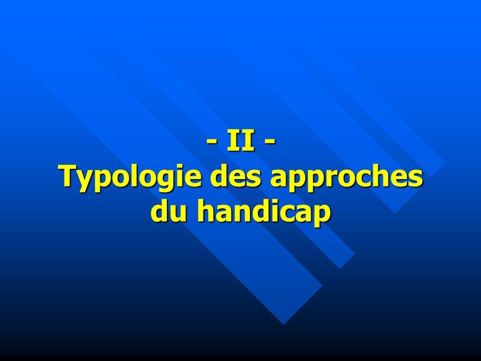 - II - Typologie des approches du handicap