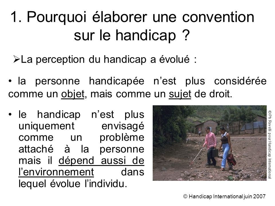 © Handicap International juin Pourquoi élaborer une convention sur le handicap .