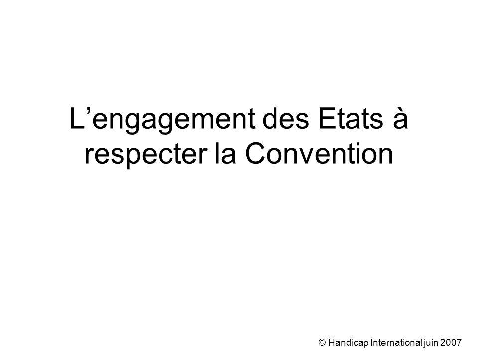 © Handicap International juin 2007 Lengagement des Etats à respecter la Convention