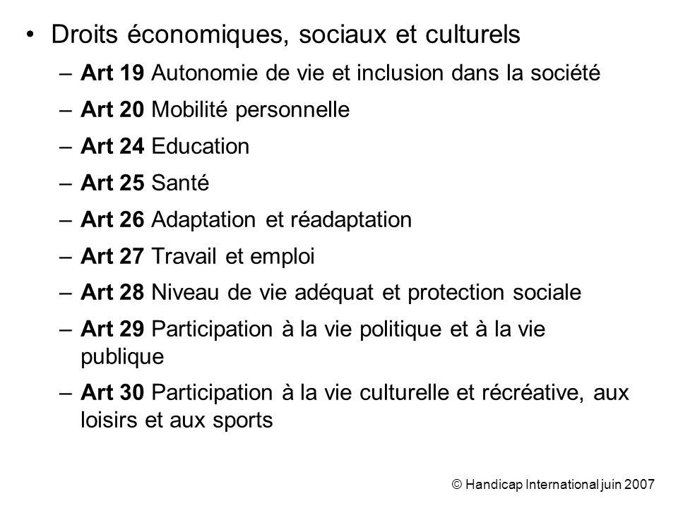 © Handicap International juin 2007 Droits économiques, sociaux et culturels –Art 19 Autonomie de vie et inclusion dans la société –Art 20 Mobilité per