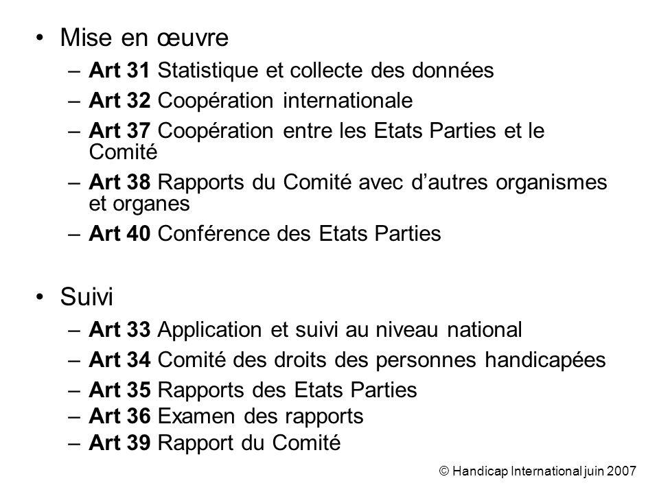 © Handicap International juin 2007 Mise en œuvre –Art 31 Statistique et collecte des données –Art 32 Coopération internationale –Art 37 Coopération en