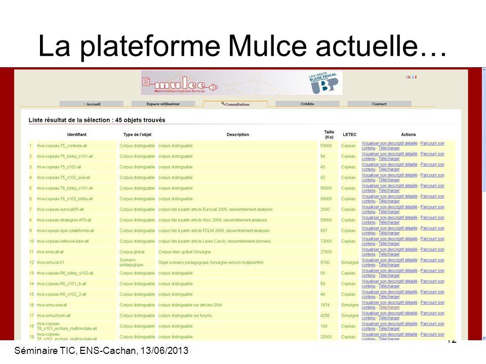 Séminaire TIC, ENS-Cachan, 13/06/2013 12 La plateforme Mulce actuelle…
