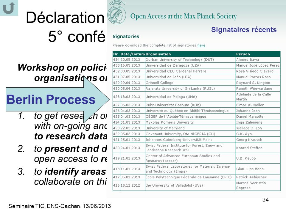 Séminaire TIC, ENS-Cachan, 13/06/2013 34 Déclaration Berlin (Open Access) 5° conférence (Padoue, 2007) Workshop on policies and practices of research