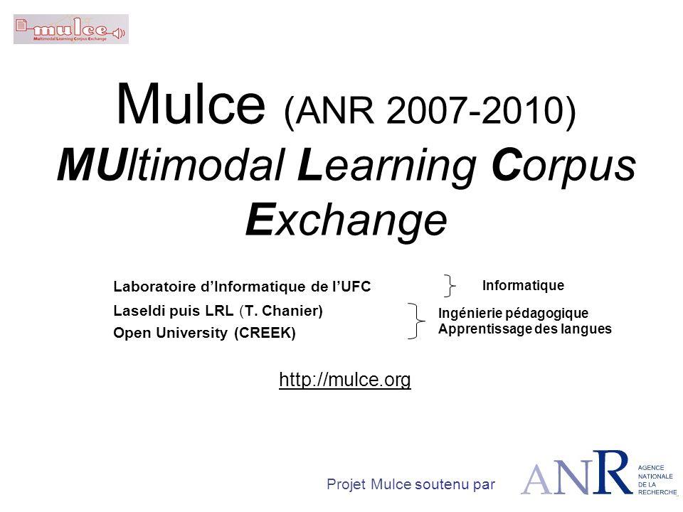 Mulce (ANR 2007-2010) MUltimodal Learning Corpus Exchange Laboratoire dInformatique de lUFC Laseldi puis LRL (T.