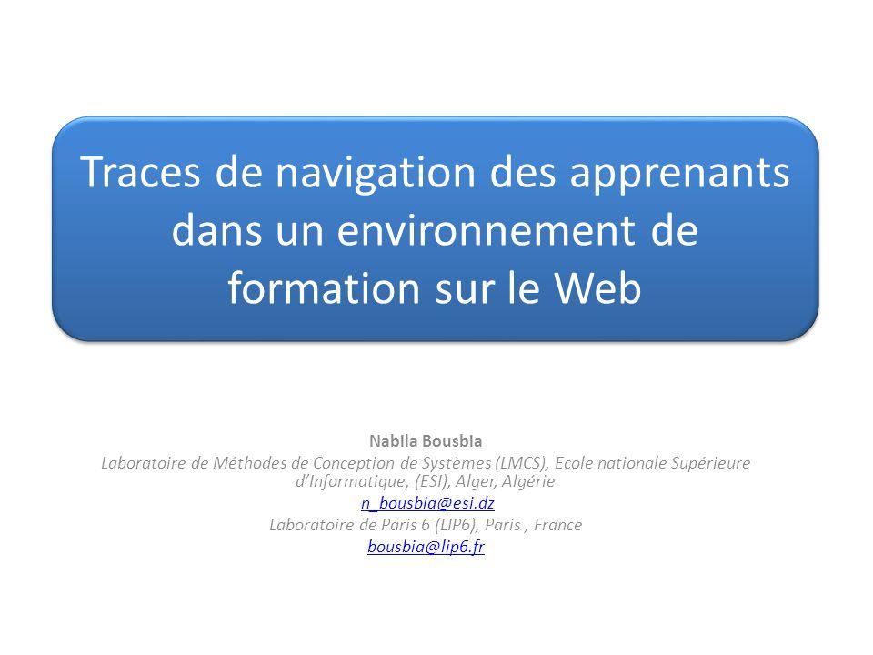 Traces de navigation des apprenants dans un environnement de formation sur le Web Nabila Bousbia Laboratoire de Méthodes de Conception de Systèmes (LM