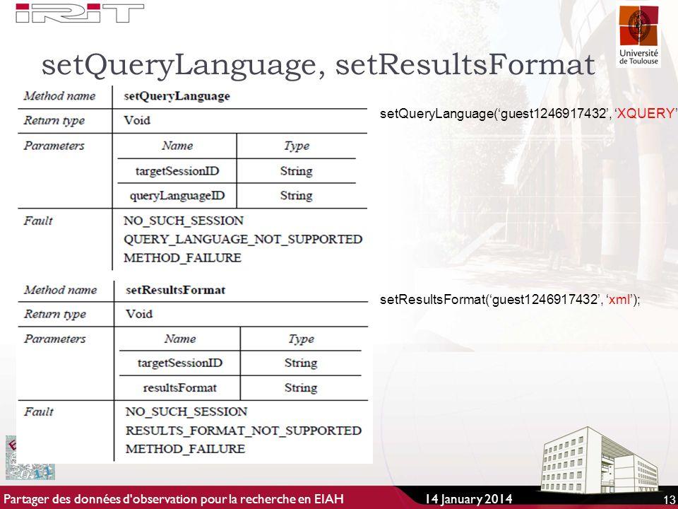 setQueryLanguage, setResultsFormat 13 setQueryLanguage(guest1246917432, XQUERY); setResultsFormat(guest1246917432, xml); 14 January 2014Partager des données d observation pour la recherche en EIAH