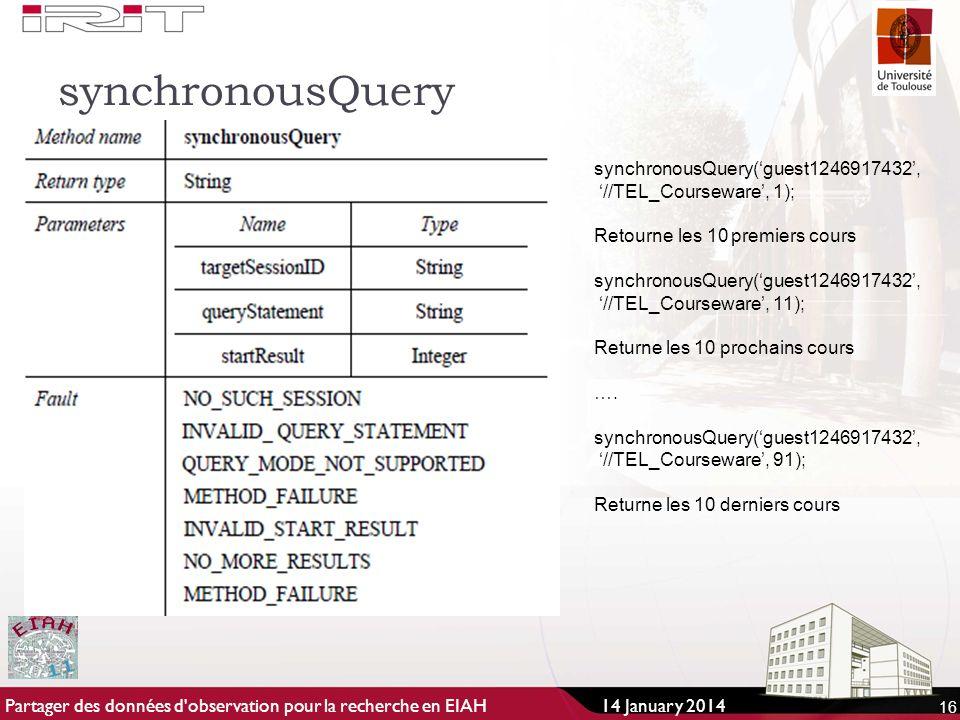 synchronousQuery 16 synchronousQuery(guest1246917432, //TEL_Courseware, 1); Retourne les 10 premiers cours synchronousQuery(guest1246917432, //TEL_Courseware, 11); Returne les 10 prochains cours ….