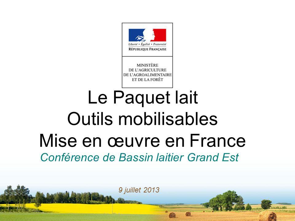 Le Paquet lait Outils mobilisables Mise en œuvre en France Conférence de Bassin laitier Grand Est 9 juillet 2013