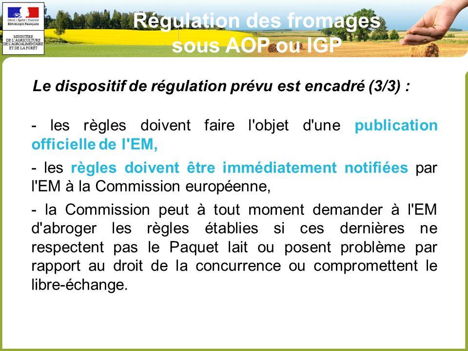 Le dispositif de régulation prévu est encadré (3/3) : - les règles doivent faire l objet d une publication officielle de l EM, - les règles doivent être immédiatement notifiées par l EM à la Commission européenne, - la Commission peut à tout moment demander à l EM d abroger les règles établies si ces dernières ne respectent pas le Paquet lait ou posent problème par rapport au droit de la concurrence ou compromettent le libre-échange.