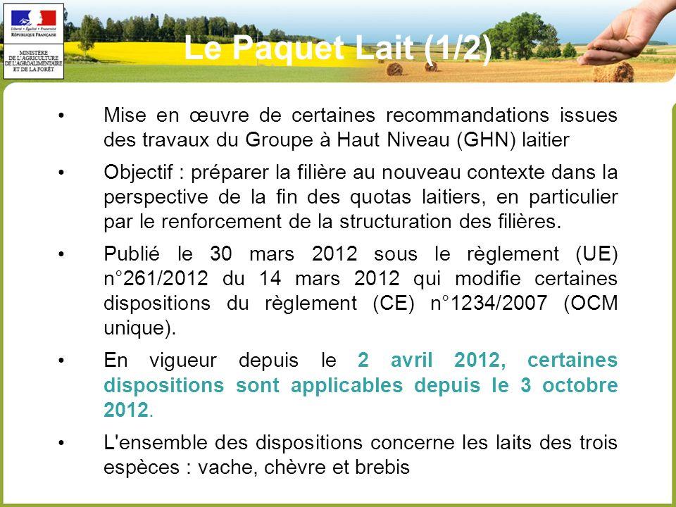 Le Paquet Lait (1/2) Mise en œuvre de certaines recommandations issues des travaux du Groupe à Haut Niveau (GHN) laitier Objectif : préparer la filière au nouveau contexte dans la perspective de la fin des quotas laitiers, en particulier par le renforcement de la structuration des filières.