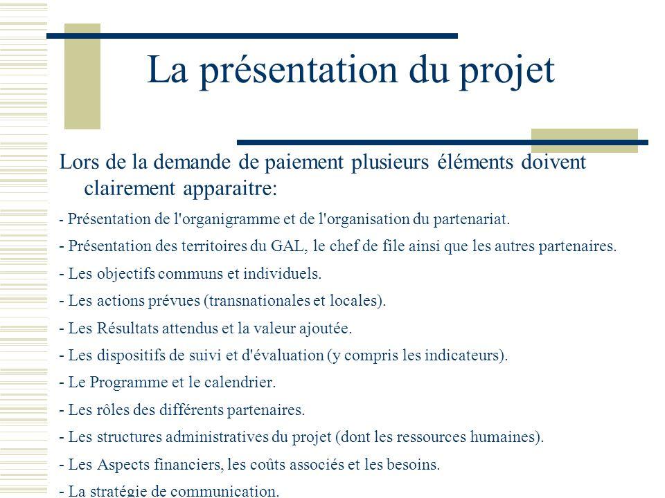 La présentation du projet Lors de la demande de paiement plusieurs éléments doivent clairement apparaitre: - Présentation de l organigramme et de l organisation du partenariat.