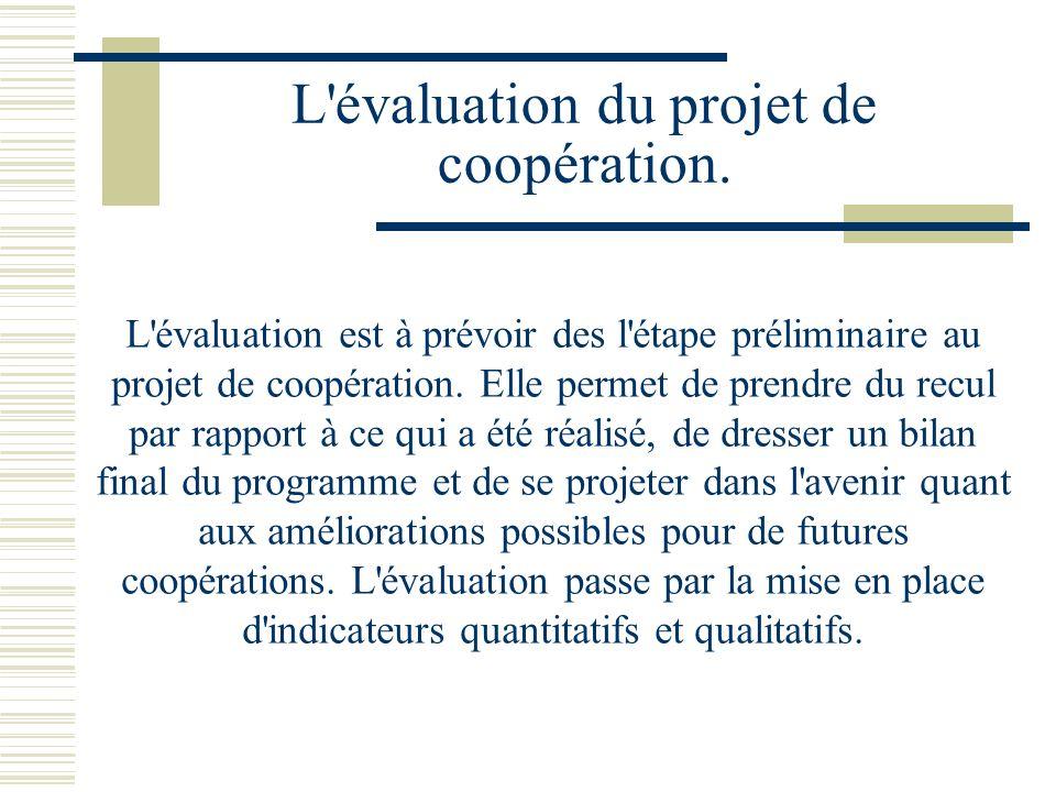 L évaluation du projet de coopération.
