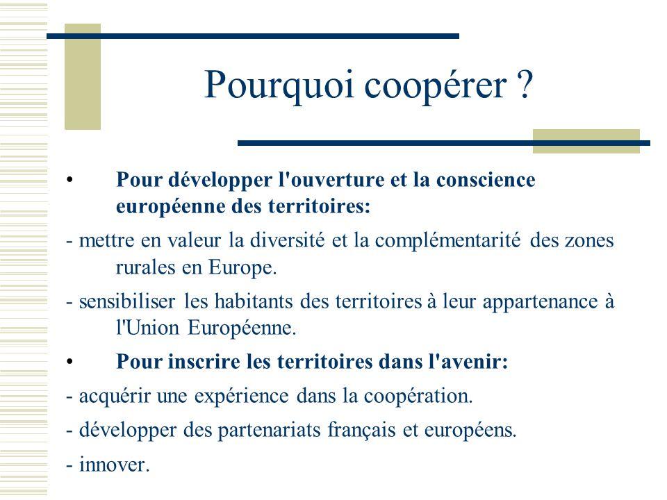 Pourquoi coopérer ? Pour développer l'ouverture et la conscience européenne des territoires: - mettre en valeur la diversité et la complémentarité des