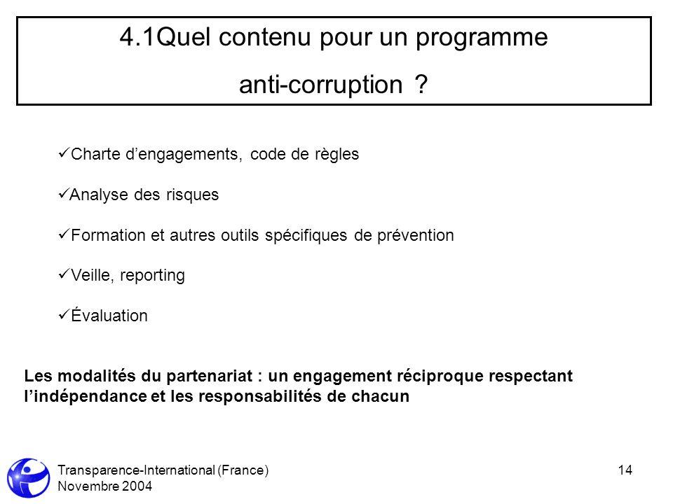 Transparence-International (France) Novembre 2004 14 4.1Quel contenu pour un programme anti-corruption ? Charte dengagements, code de règles Analyse d