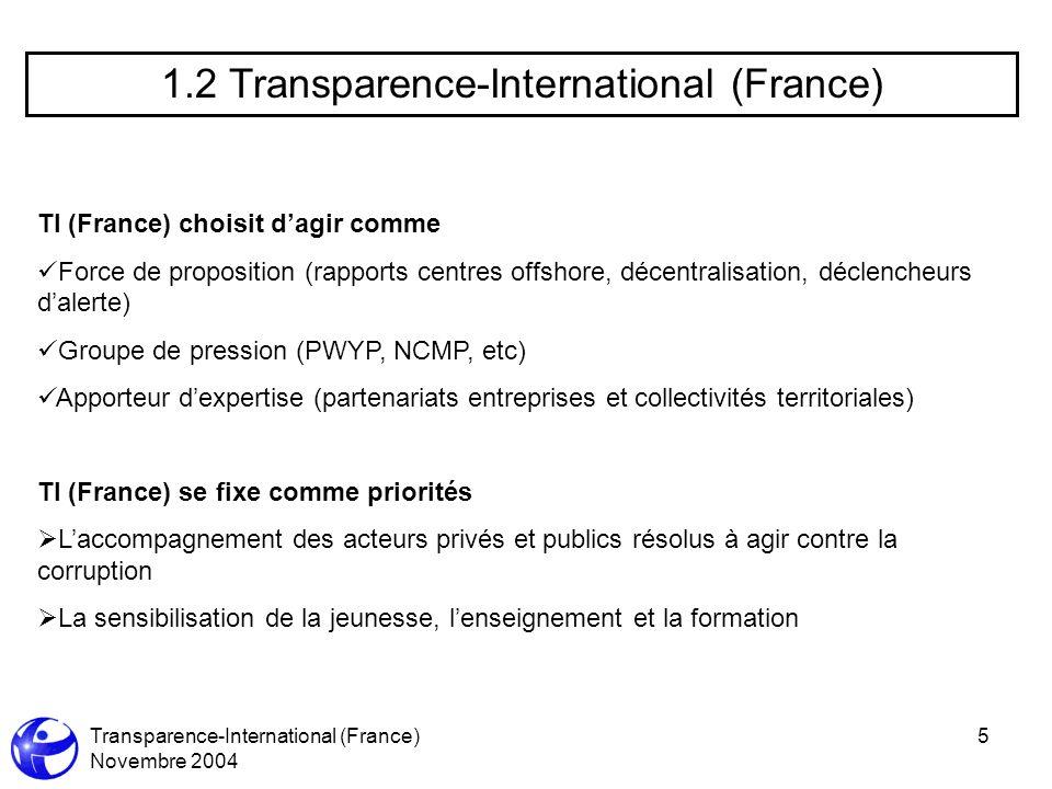 Transparence-International (France) Novembre 2004 5 1.2 Transparence-International (France) TI (France) choisit dagir comme Force de proposition (rapp