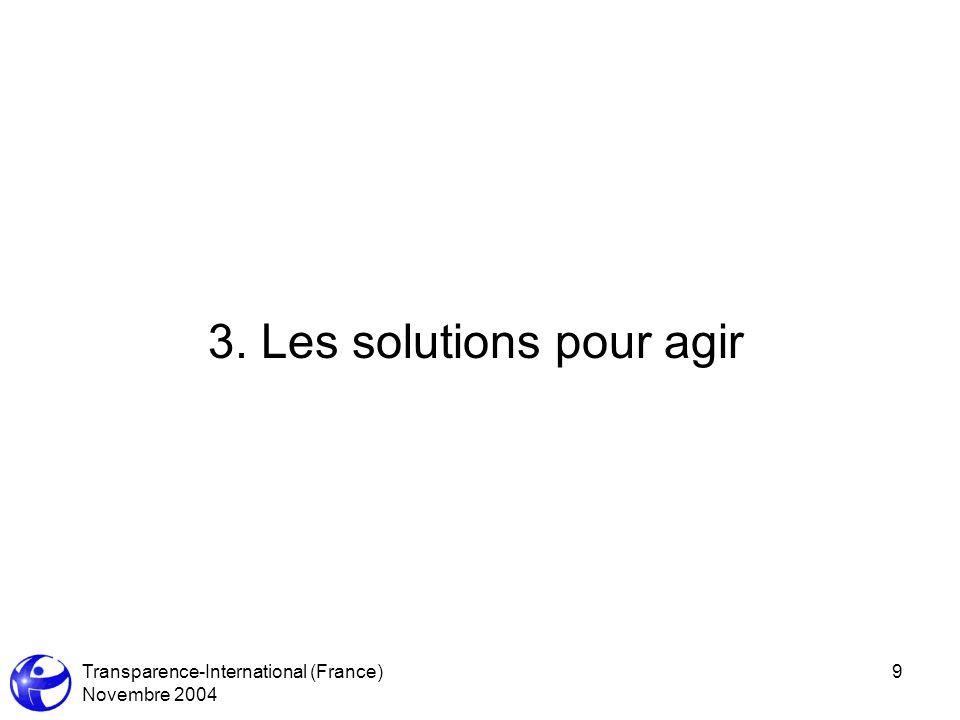 Transparence-International (France) Novembre 2004 9 3. Les solutions pour agir