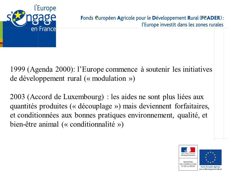 1999 (Agenda 2000): lEurope commence à soutenir les initiatives de développement rural (« modulation ») 2003 (Accord de Luxembourg) : les aides ne son