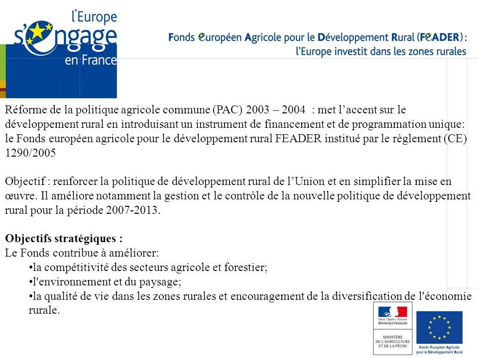 Réforme de la politique agricole commune (PAC) 2003 – 2004 : met laccent sur le développement rural en introduisant un instrument de financement et de