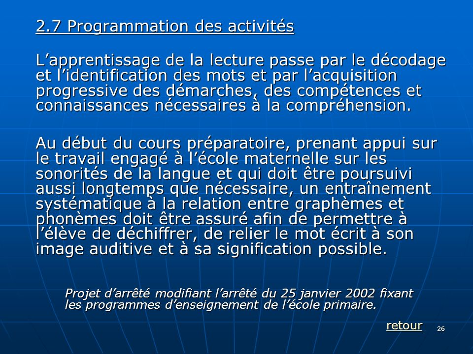 26 2.7 Programmation des activités Lapprentissage de la lecture passe par le décodage et lidentification des mots et par lacquisition progressive des