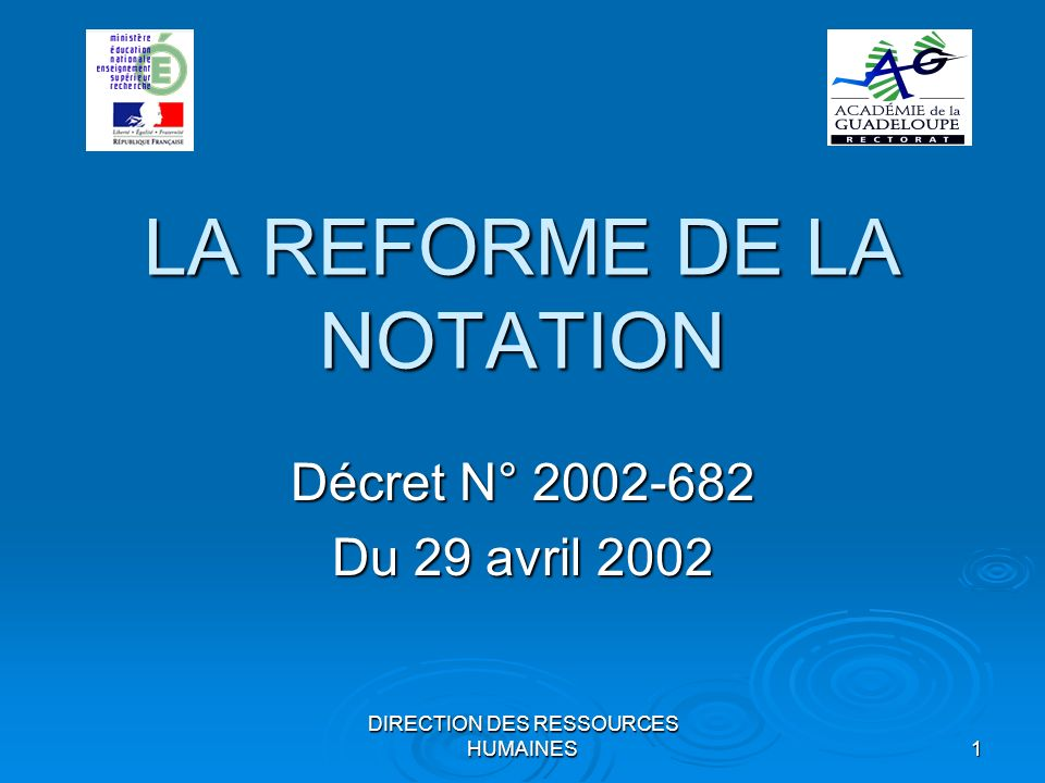 DIRECTION DES RESSOURCES HUMAINES 1 LA REFORME DE LA NOTATION Décret N° 2002-682 Du 29 avril 2002