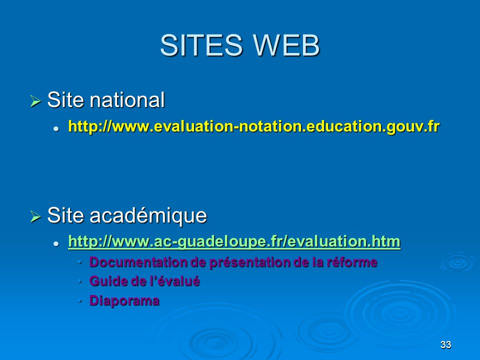 33 SITES WEB Site national Site national http://www.evaluation-notation.education.gouv.fr http://www.evaluation-notation.education.gouv.fr Site académ