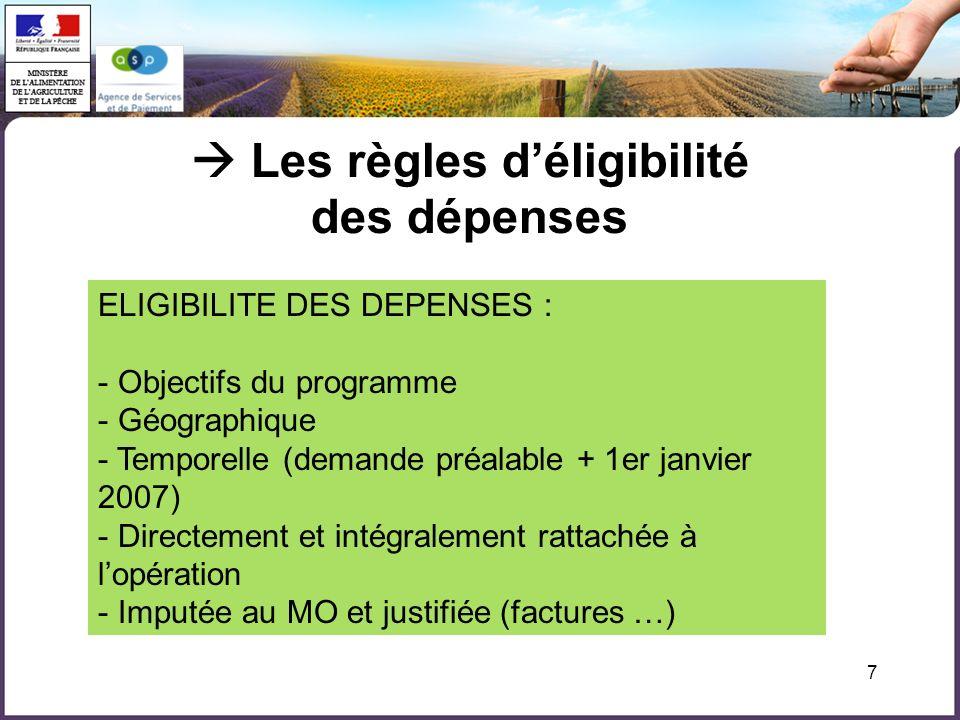7 Les règles déligibilité des dépenses ELIGIBILITE DES DEPENSES : - Objectifs du programme - Géographique - Temporelle (demande préalable + 1er janvie