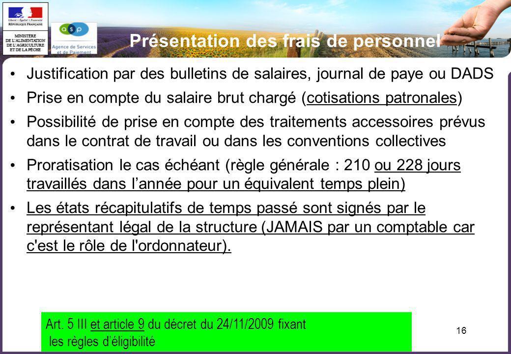 16 Présentation des frais de personnel Justification par des bulletins de salaires, journal de paye ou DADS Prise en compte du salaire brut chargé (co