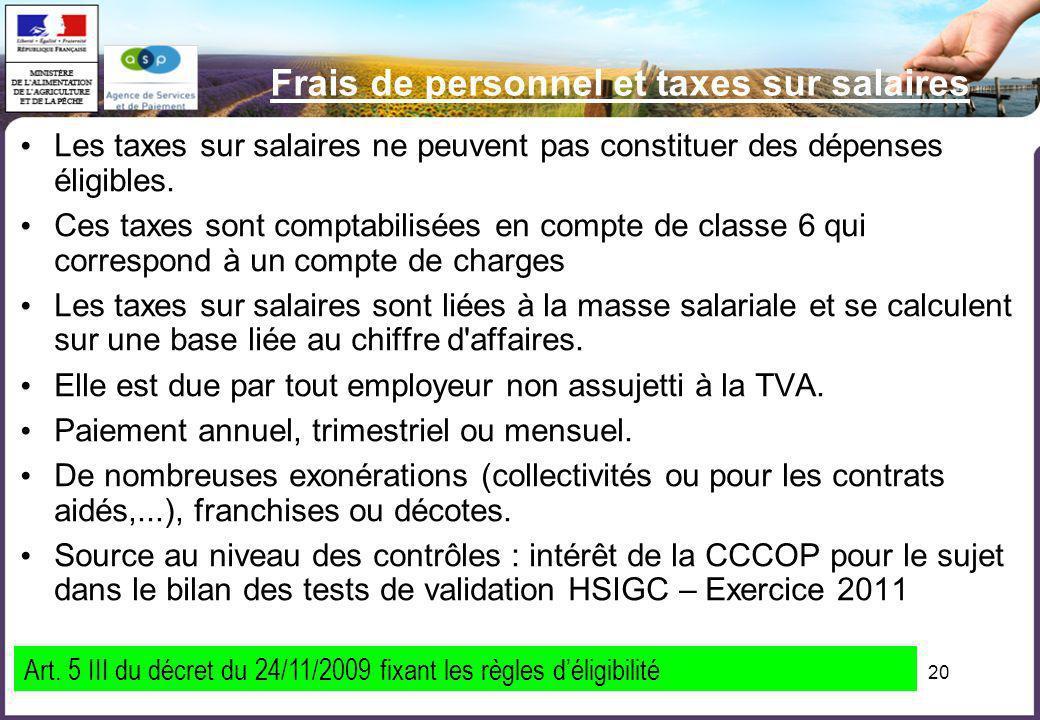 20 Frais de personnel et taxes sur salaires Les taxes sur salaires ne peuvent pas constituer des dépenses éligibles. Ces taxes sont comptabilisées en