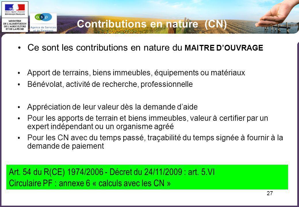 27 Contributions en nature (CN) Ce sont les contributions en nature du MAITRE DOUVRAGE Apport de terrains, biens immeubles, équipements ou matériaux B