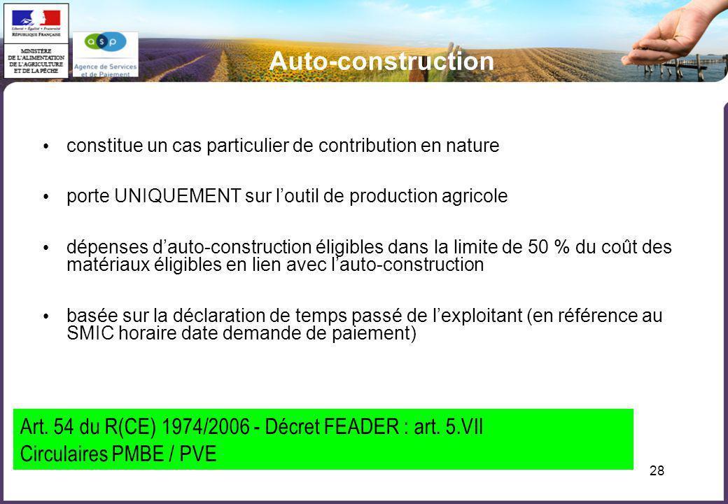 28 Auto-construction Art. 54 du R(CE) 1974/2006 - Décret FEADER : art. 5.VII Circulaires PMBE / PVE constitue un cas particulier de contribution en na