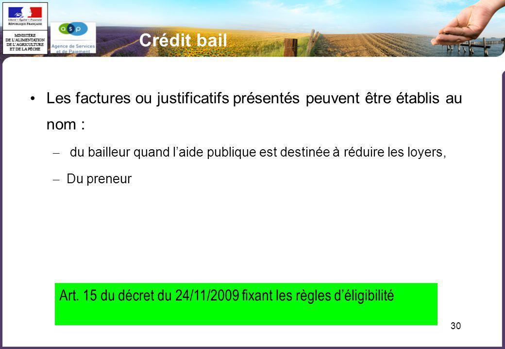 30 Crédit bail Les factures ou justificatifs présentés peuvent être établis au nom : – du bailleur quand laide publique est destinée à réduire les loy