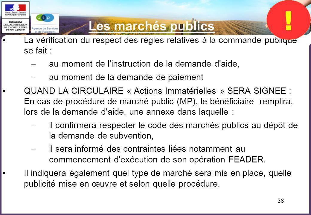 38 Les marchés publics La vérification du respect des règles relatives à la commande publique se fait : – au moment de l'instruction de la demande d'a